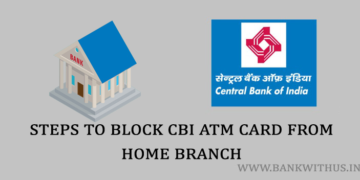 Steps to Block CBI ATM Card by Visiting Home Branch