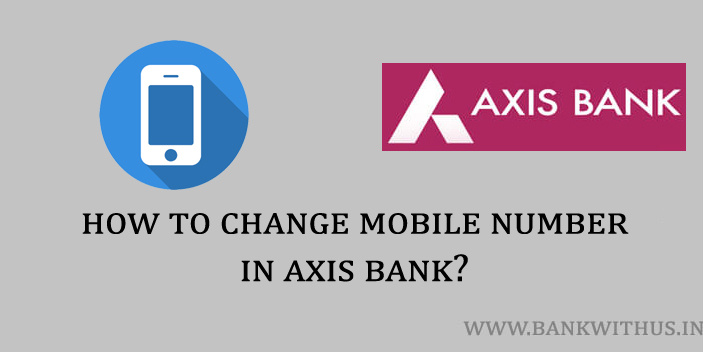Steps to Change Mobile Number in Axis Bank