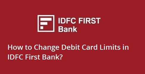 Change Debit Card Limits in IDFC First Bank