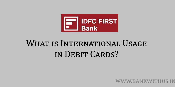 What is International Usage in IDFC First Bank Debit Card?