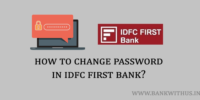 How To Change Password In Idfc First Bank Bank With Us