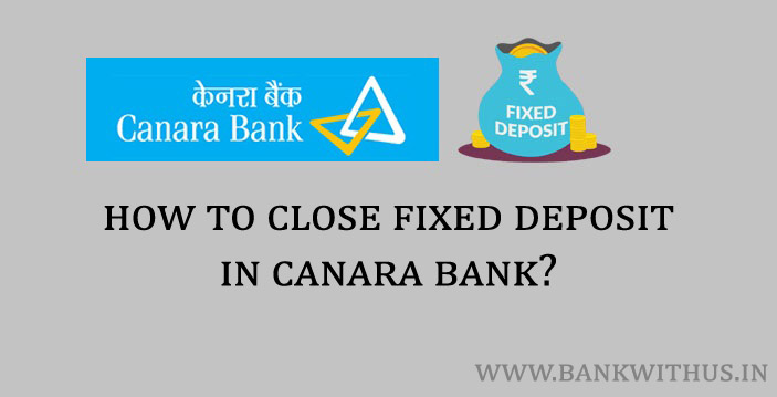 Steps to Close Fixed Deposit in Canara Bank