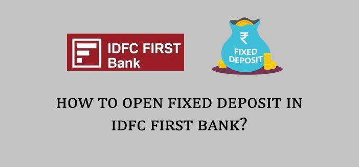 How to Open Fixed Deposit in IDFC First Bank?