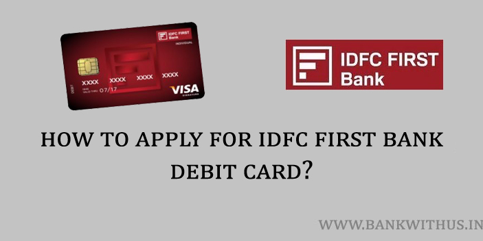 How to Apply for IDFC First Bank Debit Card? - Bank With Us