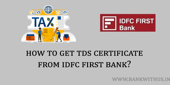 Steps to Get TDS Certificate from IDFC First Bank