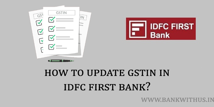 Steps to Update GSTIN in IDFC First Bank