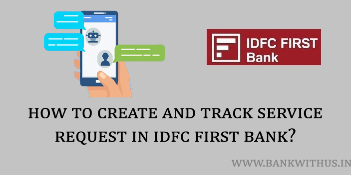 How To Create And Track Service Request In Idfc First Bank
