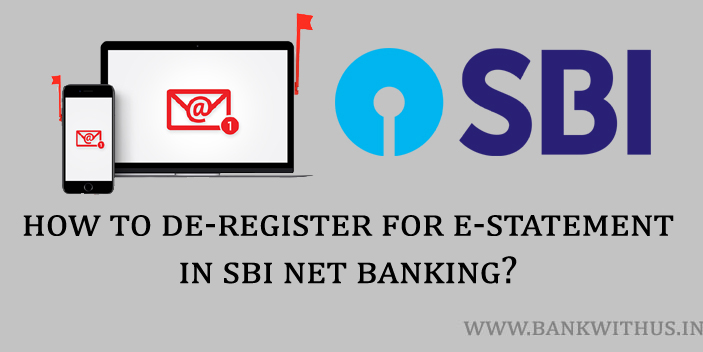Steps to De-register e-Statements in SBI Net Banking