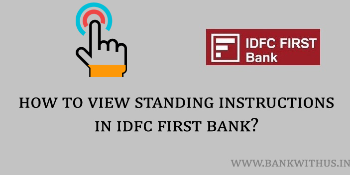 Steps to View Standing Instructions in IDFC First Bank
