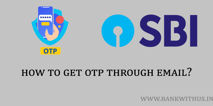 Steps to Get SBI OTP through Email