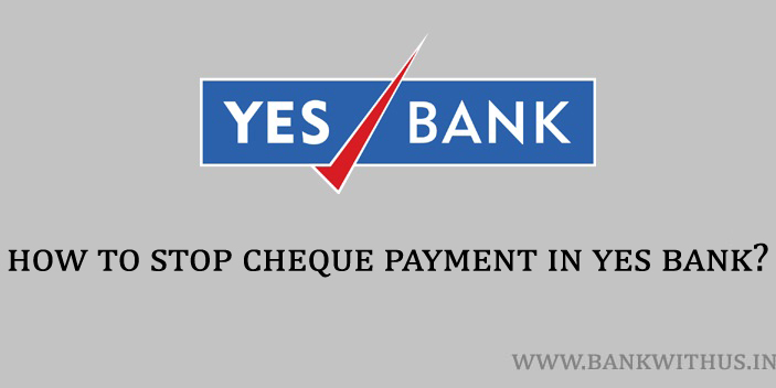 Steps to Stop Cheque Payment in Yes Bank