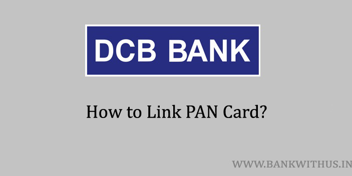 Steps to Link PAN Card with DCB Bank Account
