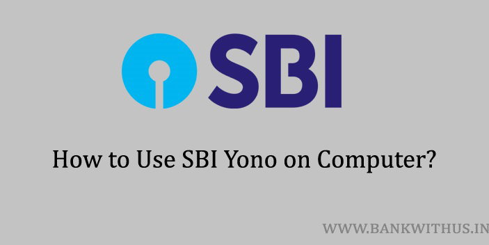 Steps to Use SBI Yono on Computer