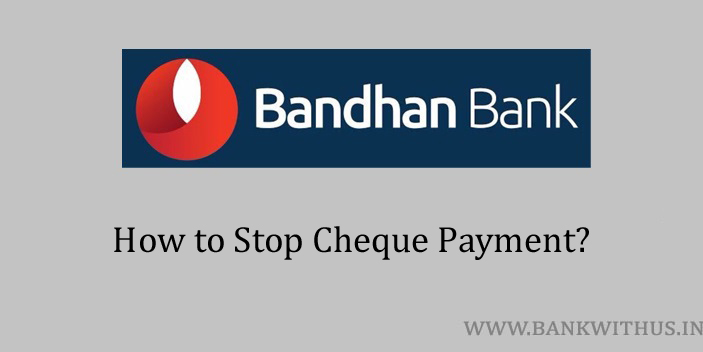 Steps to Stop Cheque Payment in Bandhan Bank