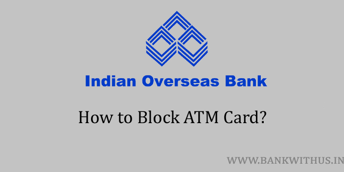 Steps to Block Indian Overseas Bank ATM Card