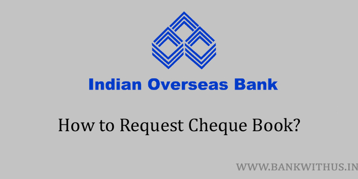 Steps to Request Cheque Book in Indian Overseas Bank