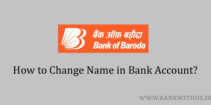 Steps to Change Name in Bank of Baroda Account