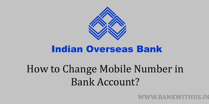 Change Mobile Number in Indian Overseas Bank Account