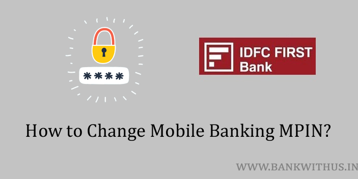 Steps to Change IDFC FIRST Bank MPIN
