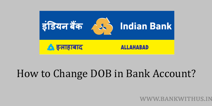 Change DOB in Indian Bank Account